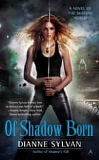 Of Shadow Born ebook by Dianne Sylvan
