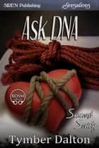 Ask DNA ebook by Tymber Dalton