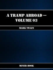 A Tramp Abroad -- Volume 03 ebook by Mark Twain