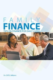 FAMILY FINANCE - TIPS ON FINANCE FOR DAILY LIVING ebook by Dr. Cliff E. Williams