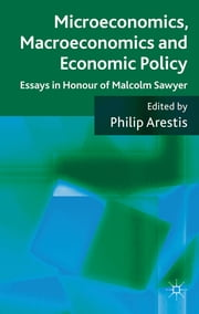 Microeconomics, Macroeconomics and Economic Policy - Essays in Honour of Malcolm Sawyer ebook by Philip Arestis