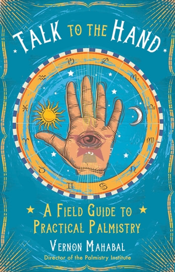 Talk to the Hand - A Field Guide to Practical Palmistry ebook by Vernon Mahabal