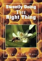 Sweetly Doing the Right Thing ebook by Patrick Lee Hall