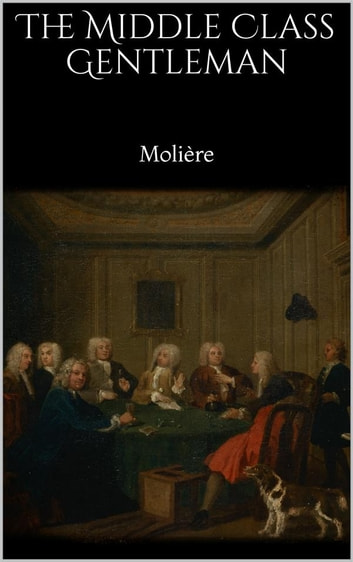 The Middle Class Gentleman ebook by Molière