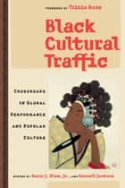 Black Cultural Traffic - Crossroads in Global Performance and Popular Culture ebook by Kennell Jackson, Harry J. Elam