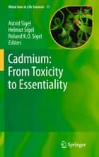 Cadmium: From Toxicity to Essentiality ebook by Astrid Sigel, Helmut Sigel, Roland KO Sigel