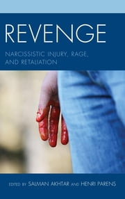 Revenge - Narcissistic Injury, Rage, and Retaliation ebook by Henri Parens,Salman Akhtar