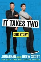 It Takes Two - Our Story ebook by Jonathan Scott, Drew Scott