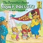 The Berenstain Bears Don't Pollute (Anymore) ebook by Stan Berenstain, Jan Berenstain