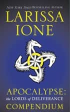 Apocalypse: The Lords of Deliverance Compendium ebook by Larissa Ione