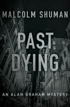 Past Dying ebook by Malcolm Shuman
