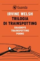 Trilogia di Trainspotting eBook by Irvine Welsh, Massimo Bocchiola
