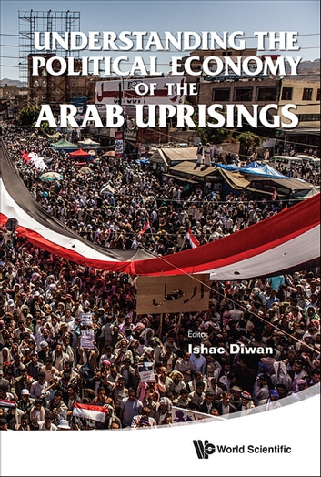 Understanding the Political Economy of the Arab Uprisings ebook by Ishac Diwan