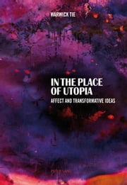 In the Place of Utopia - Affect and Transformative Ideas ebook by Warwick Tie