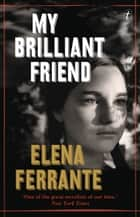 My Brilliant Friend - The Neapolitan Novels, Book One ebook by Elena Ferrante, Ann Goldstein