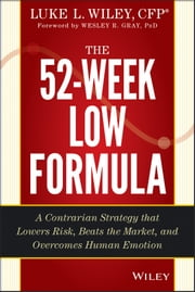 The 52-Week Low Formula - A Contrarian Strategy that Lowers Risk, Beats the Market, and Overcomes Human Emotion ebook by Luke L. Wiley,Wesley R. Gray