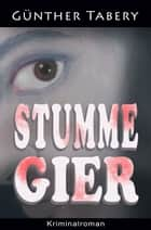 Stumme Gier 電子書 by Günther Tabery