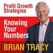 Knowing Your Numbers - Profit Growth Strategies audiobook by Brian Tracy