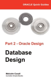 Oracle Quick Guides Part 2 - Oracle Database Design ebook by Malcolm Coxall