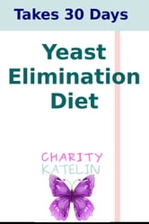 Yeast And Candida Elimination - Low-Carb Liquid Diet ebook by Charity Katelin