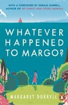 Whatever Happened to Margo? ebook by Margaret Durrell