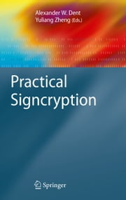 Practical Signcryption ebook by Alexander W. Dent, Yuliang Zheng, Moti Yung