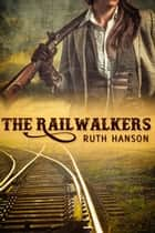 The Railwalkers ebook by Ruth Hanson
