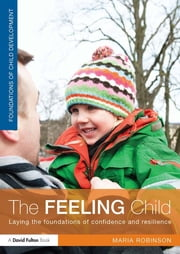 The Feeling Child - Laying the foundations of confidence and resilience ebook by Maria Robinson