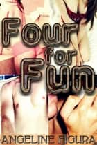 Four for Fun (Polyamory Group Sex Foursome Erotica) ebook by Angeline Figura