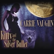 Kitty and the Silver Bullet audiobook by Carrie Vaughn