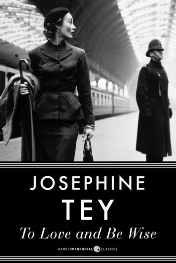 To Love And Be Wise - An Inspector Alan Grant Mystery ebook by Josephine Tey