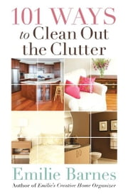 101 Ways to Clean Out the Clutter ebook by Emilie Barnes