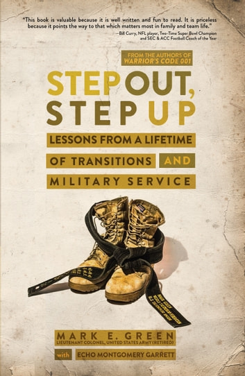 Step Out, Step Up - Lessons From a Lifetime of Transitions and Military Service ebook by Mark E. Green,Co-Author Echo Montgomery Garrett