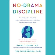 No-Drama Discipline - The Whole-Brain Way to Calm the Chaos and Nurture Your Child's Developing Mind audiobook by Daniel J. Siegel, Tina Payne Bryson