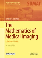 The Mathematics of Medical Imaging - A Beginner's Guide ebook by Timothy G. Feeman