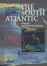 The South Atlantic - Present and Past Circulation ebook by Gerold Wefer,Wolfgang H. Berger,Gerold Siedler,David J. Webb