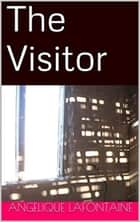 The Visitor ebook by Angelique LaFontaine