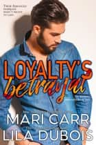 Loyalty's Betrayal ebook by Mari Carr, Lila Dubois
