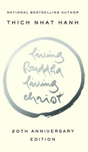 Living Buddha, Living Christ 20th Anniversary Edition ebook by Thich Nhat Hanh