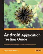Android Application Testing Guide ebook by Diego Torres Milano