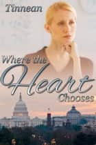 Where the Heart Chooses ebook by Tinnean