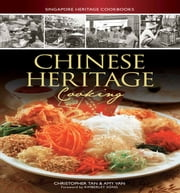 Chinese Heritage Cooking ebook by Christopher Tan,Amy Van