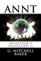 ANNT: NEoCLEAR I & II - Adaptable NeoNature Technology ebook by G. Mitchell Baker