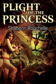 Plight of the Princess ebook by Shannon Rouchelle