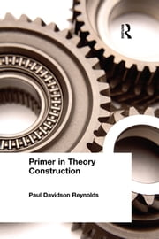Primer in Theory Construction - An A&B Classics Edition ebook by Paul Davidson Reynolds