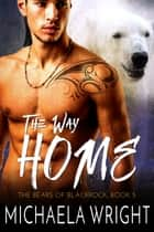 The Way Home - A Coming Home Bear Shifter Romance ebook by
