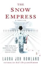 The Snow Empress - A Thriller ebook by Laura Joh Rowland