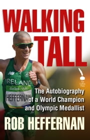 Walking Tall: The Autobiography of a World Champion and Olympic Medallist ebook by Robert Heffernan, Gerard Cromwell