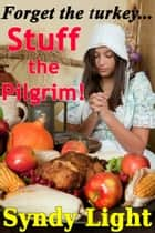 Stuff the Pilgrim (Interracial Gangbang P2M) ebook by Syndy Light