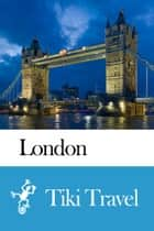 London (United Kingdom) Travel Guide - Tiki Travel ebook by Tiki Travel